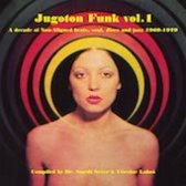 Jugoton Funk vol. 1 - A Decade Of Non-Aligned Beats, Soul, Disco And Jazz (1969-1979)